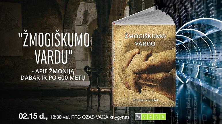 """Knygos pristatymas: Mantas Varaška """"Žmogiškumo vardu"""""""